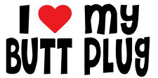 I LOVE MY BUTT PLUG CAR, WALL & DOOR DECAL HUMOR RUDE