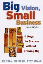 Big Vision, Small Business: 4 Keys to Success Without Growing Big (Paperback or