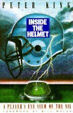 Inside the Helmet : A Player's-Eye View of the N. F. L. by Peter King (1993,...