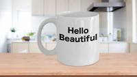 Hello Beautiful Coffee Mug Morning Beautiful Disaster Gift for Mom Sister Friend