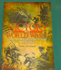Victory in World War II, the Allies defeat of the axis forces by Nigel Cawthron