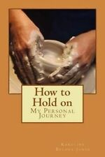 How to Hold on: My Personal Journey by Bethea-Jones, Karoline -Paperback