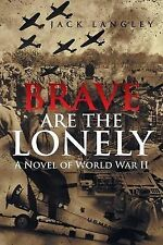 NEW Brave Are the Lonely: A Novel of World War II by Jack Langley