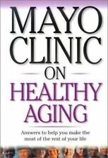 Mayo Clinic On Healthy Aging: Answers to Help You Make the Most of the Rest of Y