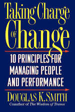 NEW Taking Charge Of Change: Ten Principles For Managing People And Performance