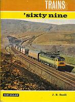 Ian Allan TRAINS 'SIXTY NINE Editor J B Snell Pictorial Hardback 1st. Ed. 1968