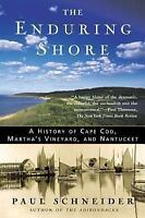 The Enduring Shore: A History Of Cape Cod, Martha's Vineyard, And Nantucket: ...