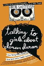 Talking to Girls About Duran Duran: One Young Mans Quest for True Love and a Co