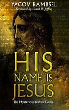 His Name is Jesus: The Mysterious Yeshua Codes