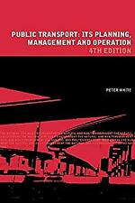 Public Transport : Its Planning, Management, and Operation by White, Peter