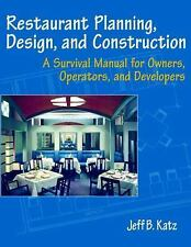 Restaurant Planning, Design, and Construction: A Survival Manual for Owners, Ope