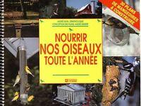 Nourrir Nos Oiseaux Toute L'Annee by Andre Dion