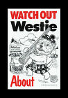 WATCH OUT WESTIE ABOUT DOG PET SIGN