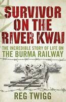 Survivor on the River Kwai: The Incredible Story of Life on the Burma-ExLibrary