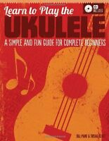 Learn to Play the Ukulele: A Simple and Fun Guide for Complete Beginners-Bill Pl