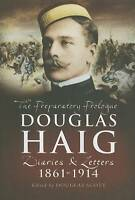 Douglas Haig: The Preparatory Prologue Diaries & Letters 1861-1914, , New Book