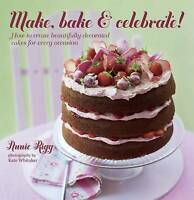 Make, Bake & Celebrate!: How to Create Beautifully Decorated Cakes for Every...