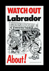 WATCH OUT LABRADOR ABOUT DOG PET SIGN