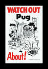 WATCH OUT PUG ABOUT DOG PET SIGN
