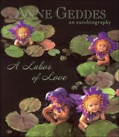 Anne Geddes An Autobiography: A Labor of Love by Geddes, Anne in Used - Very Go