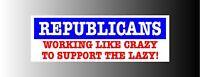 Republicans Work Like Crazy Lazy Bumper Sticker Decal
