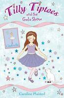 Tilly Tiptoes and the Gala Show-Caroline Plaisted