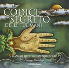 Il codice segreto delle tue mani. Manuale illustrato di c... - Mahabal Vernon