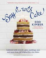 Say It With Cake: Celebrate with Over 80 Cakes, , Edd Kimber, New