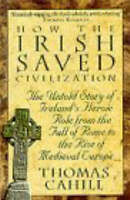 How the Irish Saved Civilization: The Untold Sto, Thomas Cahill, Excellent