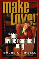 Make Love! : The Bruce Campbell Way by Bruce Campbell (2005, Hardcover)