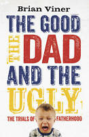 The Good, The Dad and the Ugly: The Trials of Fatherhood, By Viner, Brian,in Use