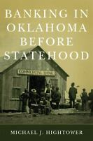 Banking in Oklahoma Before Statehood, , Hightower, Michael J., Excellent, 2013-1