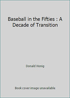 Baseball in the '50s: A Decade of Transition, An Illustrated History