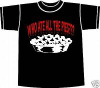 Who ate all the pies?? T-shirt  GREAT PRINT X-LARGE
