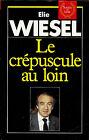 LE CREPUSCULE AU LOIN par Elie Wiesel, Edit. de la Seine 1987