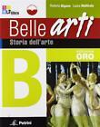 Belle arti. Ediz. oro. Vol. A. Storia dell'art. Per la Sc... - Bigano Roberto...