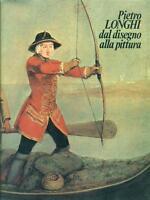 PIETRO LONGHI DAL DISEGNO ALLA PITTURA  TERISIO PIGNATTI ALFIERI 1975