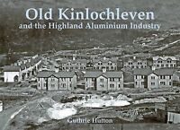 Old Kinlochleven and the Highland Aluminium Industry by Guthrie Hutton...