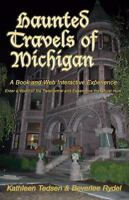Haunted Travels of Michigan: A Book and Web Interactive Experience, Beverlee Ryd
