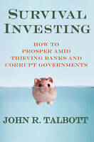 Survival Investing: How to Prosper Amid Thieving Banks and Corrupt Governments,