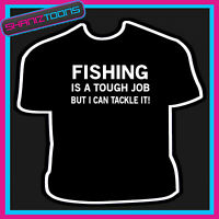 FISHING TOUGH JOB TACKLE IT T SHIRT