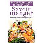 Savoir manger : Le guide des aliments 2008-2009 ( Jean-Michel Cohen )