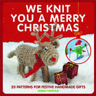 We Knit You a Merry Christmas: 20 Patterns for Festive Handmade Gifts by Debbie Harrold (Paperback, 2012)