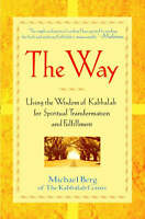 The Way: Using the Wisdom of Kabbalah for Spiritual Transformation and Fulfillme