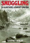 SMUGGLING IN HAMPSHIRE AND DORSET, 1700-1850., Morley, Geoffrey., Used; Good Boo