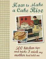 How to Make a Cake Rise by Parragon (Hardback, 2012)