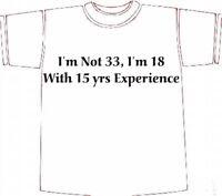 33rd BIRTHDAY T-shirt, Novelty Gifft I'M NOT 33 I'M 18 + EXPERIENCE s/m/l/xl/xxl