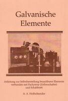 Selbstbau Galvanische Elemente Batterien mit einfachsten Mitteln 8 Typen Reprint