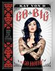 NEW Go Big or Go Home: Taking Risks in Life, Love, and Tattooing by Kat Von D
