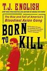 NEW Born to Kill: The Rise and Fall of America's Bloodiest Asian Gang